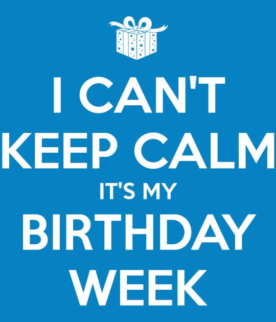 i-can-t-keep-calm-it-s-my-birthday-week-5